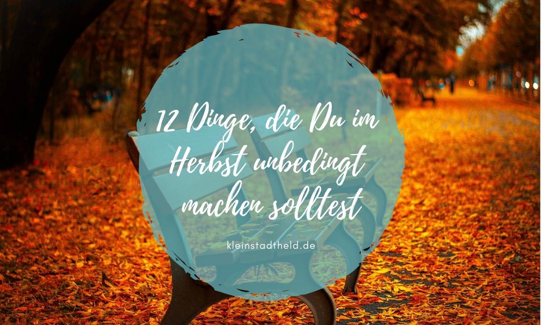 12 Dinge, die Du im Herbst unbedingt machen solltest
