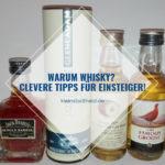 Warum Whisky? Clevere Tipps für Einsteiger!