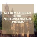Mit dem Fahrrad in die Nibelungenstadt Worms