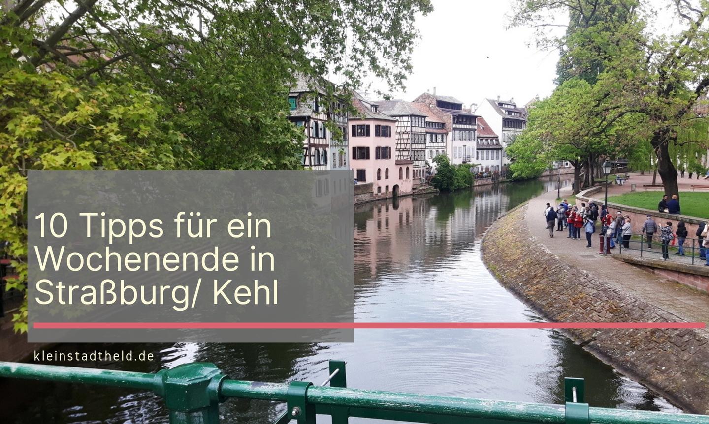 10 Tipps für ein Wochenende in Straßburg/ Kehl